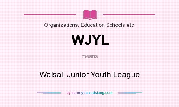 What does WJYL mean? It stands for Walsall Junior Youth League