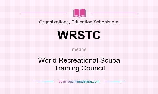 What does WRSTC mean? It stands for World Recreational Scuba Training Council