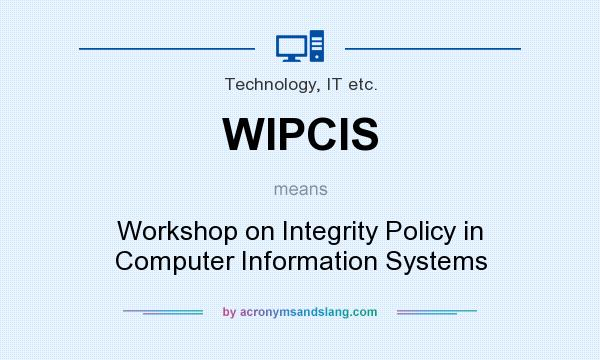 What does WIPCIS mean? It stands for Workshop on Integrity Policy in Computer Information Systems