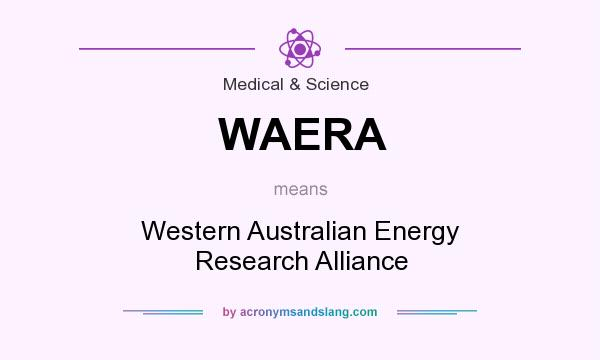 What does WAERA mean? It stands for Western Australian Energy Research Alliance
