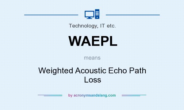 What does WAEPL mean? It stands for Weighted Acoustic Echo Path Loss