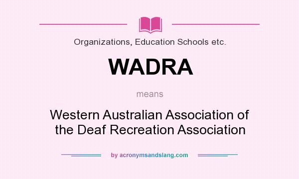What does WADRA mean? It stands for Western Australian Association of the Deaf Recreation Association
