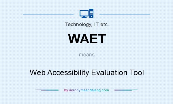 What does WAET mean? It stands for Web Accessibility Evaluation Tool