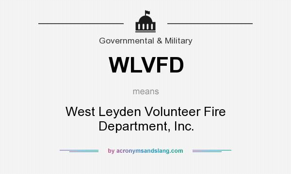What does WLVFD mean? It stands for West Leyden Volunteer Fire Department, Inc.