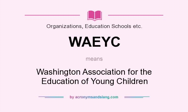What does WAEYC mean? It stands for Washington Association for the Education of Young Children