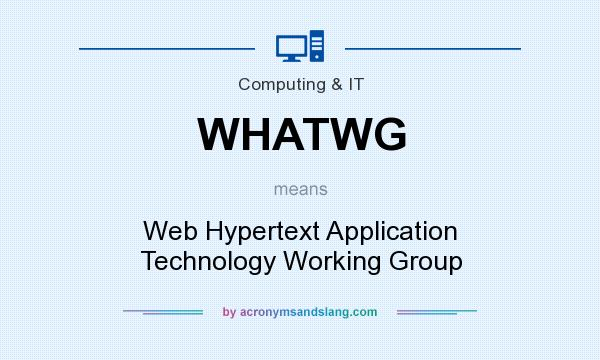 What does WHATWG mean? It stands for Web Hypertext Application Technology Working Group