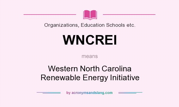 What does WNCREI mean? It stands for Western North Carolina Renewable Energy Initiative