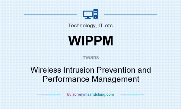 What does WIPPM mean? It stands for Wireless Intrusion Prevention and Performance Management