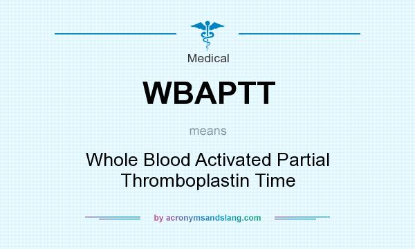 What does WBAPTT mean? It stands for Whole Blood Activated Partial Thromboplastin Time
