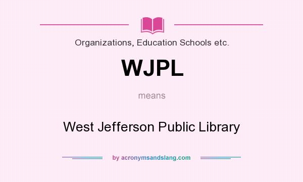 What does WJPL mean? It stands for West Jefferson Public Library