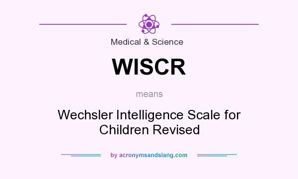 What does WISCR mean? It stands for Wechsler Intelligence Scale for Children Revised