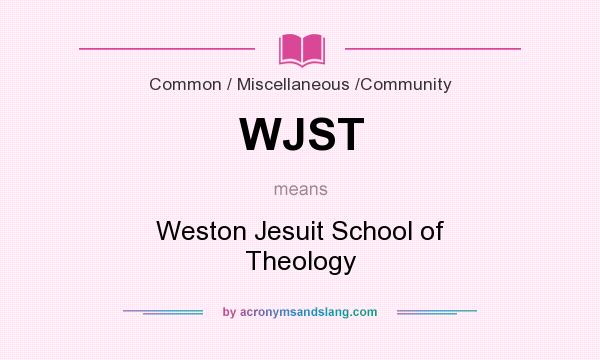 What does WJST mean? It stands for Weston Jesuit School of Theology