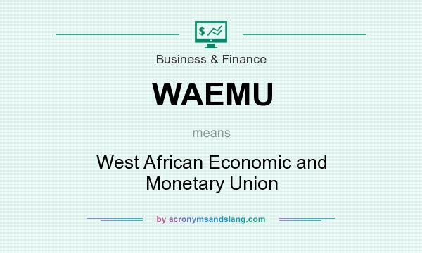 What does WAEMU mean? It stands for West African Economic and Monetary Union