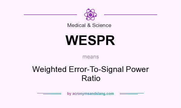 What does WESPR mean? It stands for Weighted Error-To-Signal Power Ratio