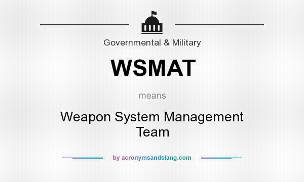 What does WSMAT mean? It stands for Weapon System Management Team