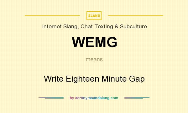 What does WEMG mean? It stands for Write Eighteen Minute Gap