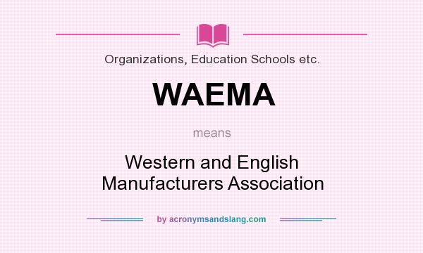 What does WAEMA mean? It stands for Western and English Manufacturers Association