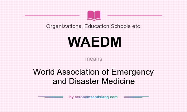 What does WAEDM mean? It stands for World Association of Emergency and Disaster Medicine