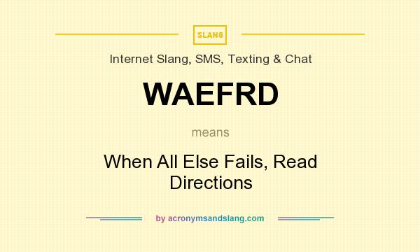 What does WAEFRD mean? It stands for When All Else Fails, Read Directions