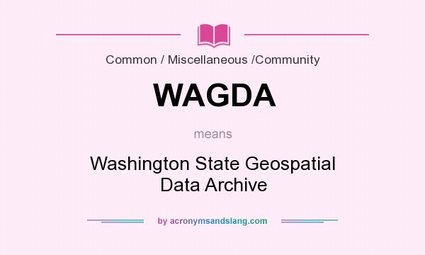 What does WAGDA mean? It stands for Washington State Geospatial Data Archive