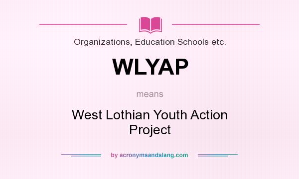What does WLYAP mean? It stands for West Lothian Youth Action Project