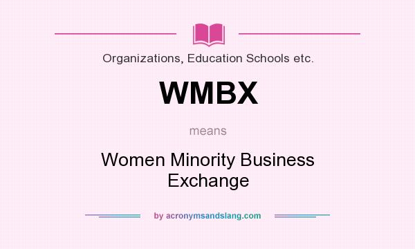 What does WMBX mean? It stands for Women Minority Business Exchange