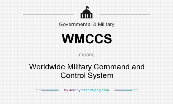 What does WMCCS mean? It stands for Worldwide Military Command and Control System