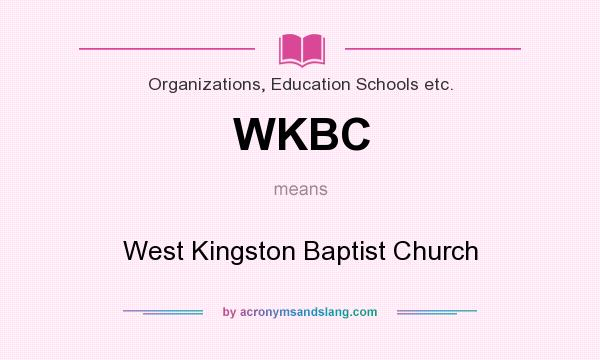 What does WKBC mean? It stands for West Kingston Baptist Church