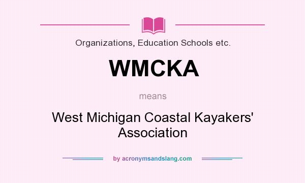 What does WMCKA mean? It stands for West Michigan Coastal Kayakers` Association