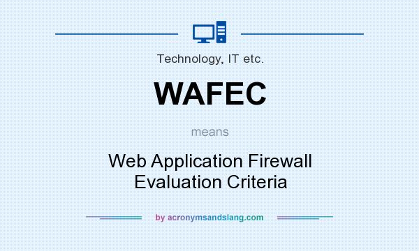 What does WAFEC mean? It stands for Web Application Firewall Evaluation Criteria