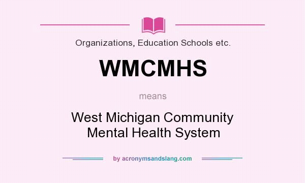 What does WMCMHS mean? It stands for West Michigan Community Mental Health System