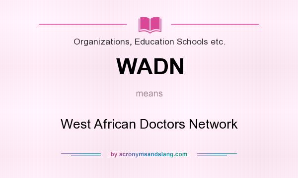 What does WADN mean? It stands for West African Doctors Network