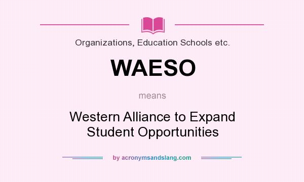 What does WAESO mean? It stands for Western Alliance to Expand Student Opportunities