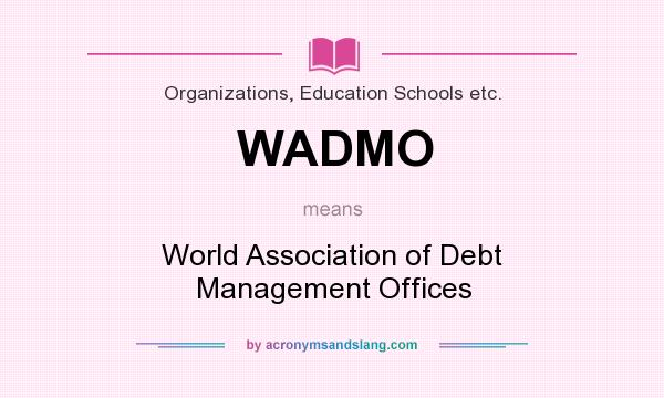What does WADMO mean? It stands for World Association of Debt Management Offices