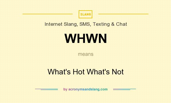 What does WHWN mean? It stands for What`s Hot What`s Not