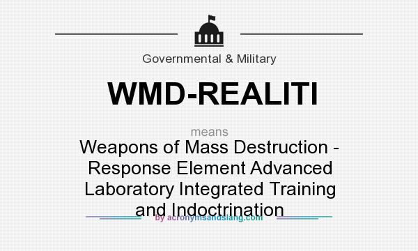What does WMD-REALITI mean? It stands for Weapons of Mass Destruction - Response Element Advanced Laboratory Integrated Training and Indoctrination
