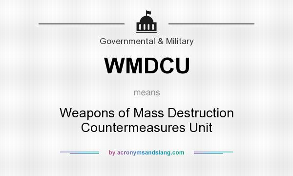 What does WMDCU mean? It stands for Weapons of Mass Destruction Countermeasures Unit