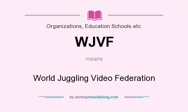 What does WJVF mean? It stands for World Juggling Video Federation
