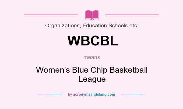 What does WBCBL mean? It stands for Women`s Blue Chip Basketball League