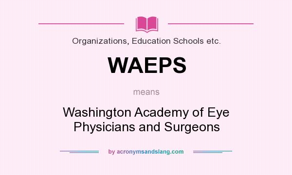 What does WAEPS mean? It stands for Washington Academy of Eye Physicians and Surgeons