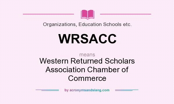 What does WRSACC mean? It stands for Western Returned Scholars Association Chamber of Commerce