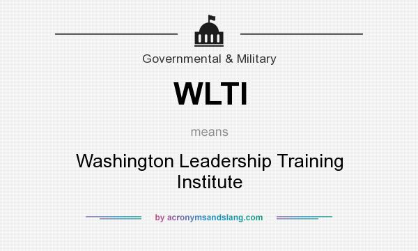 What does WLTI mean? It stands for Washington Leadership Training Institute