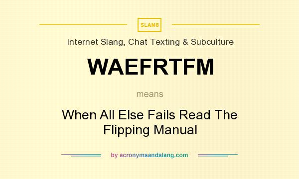 What does WAEFRTFM mean? It stands for When All Else Fails Read The Flipping Manual