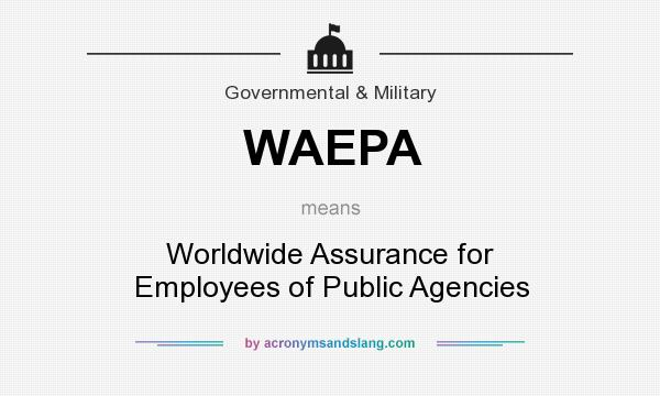 What does WAEPA mean? It stands for Worldwide Assurance for Employees of Public Agencies