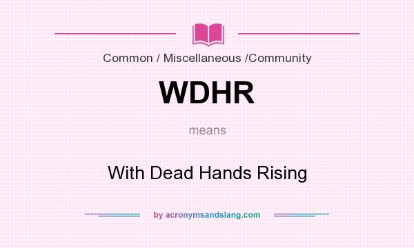 What does WDHR mean? It stands for With Dead Hands Rising