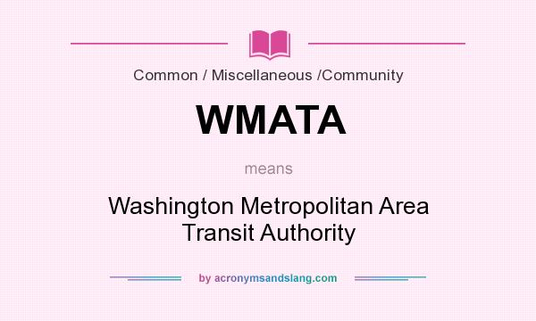 What does WMATA mean? It stands for Washington Metropolitan Area Transit Authority