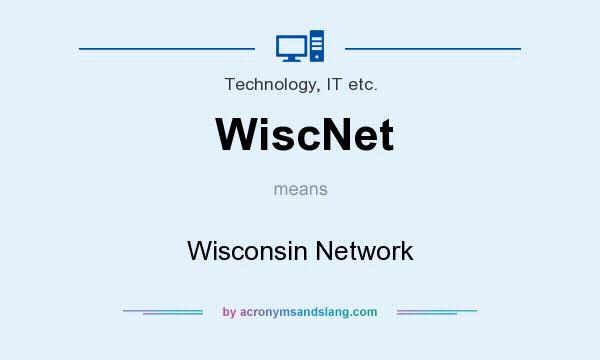 What does WiscNet mean? It stands for Wisconsin Network