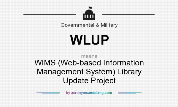 What does WLUP mean? It stands for WIMS (Web-based Information Management System) Library Update Project