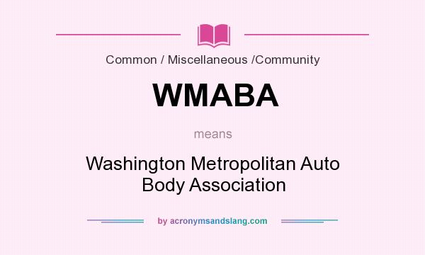 What does WMABA mean? It stands for Washington Metropolitan Auto Body Association
