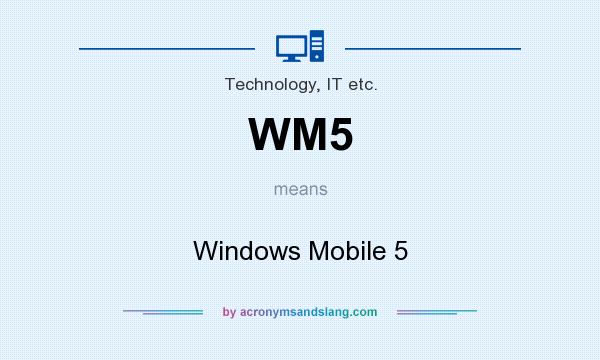 What does WM5 mean? It stands for Windows Mobile 5